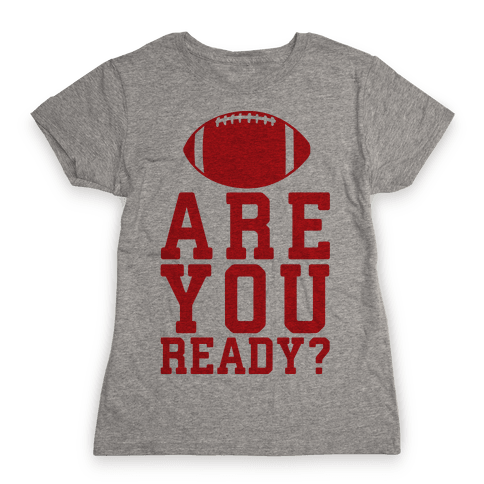 Are You Ready For Some Football Womens T-Shirt
