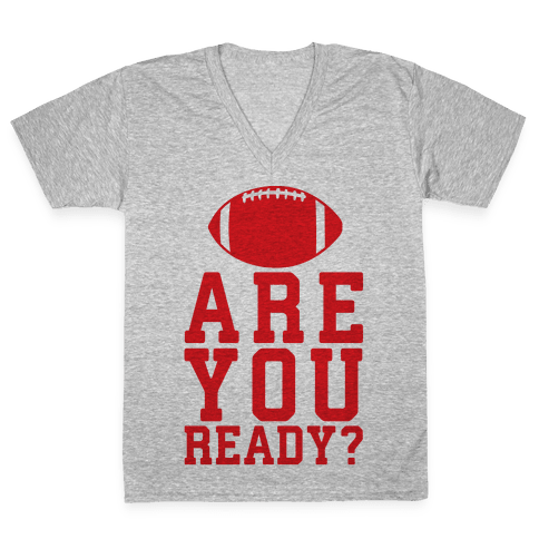 Are You Ready For Some Football V-Neck Tee Shirt