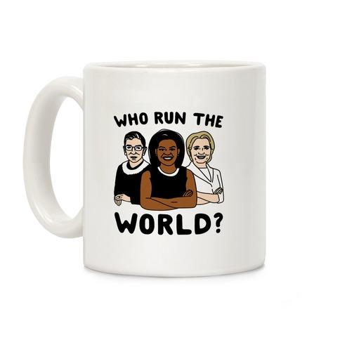 Who Run The World Parody Coffee Mug