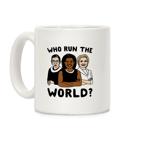 Who Run The World Parody Coffee Mug