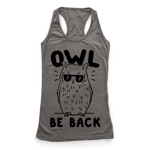Owl Be Back Racerback Tank Top