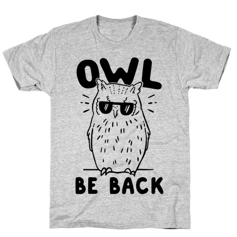 Owl Be Back T-Shirt