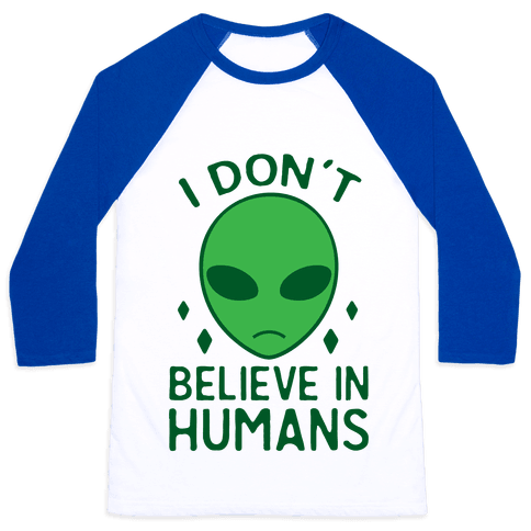 I Don't Believe In Humans Baseball Tee