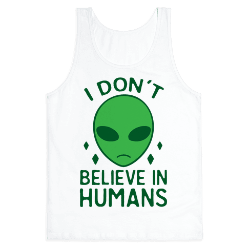 I Don't Believe In Humans Tank Top