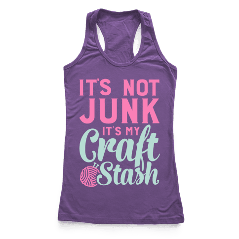 It's Not Junk It's My Craft Stash  Racerback Tank Top