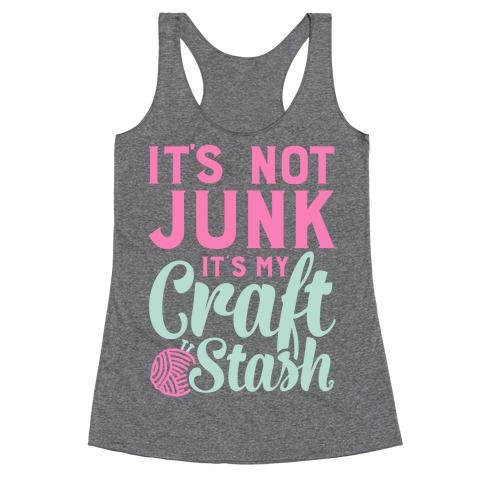 It's Not Junk It's My Craft Stash Racerback Tank Top