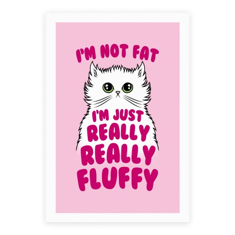 I'm Not Fat I'm Just Really Really Fluffy Poster
