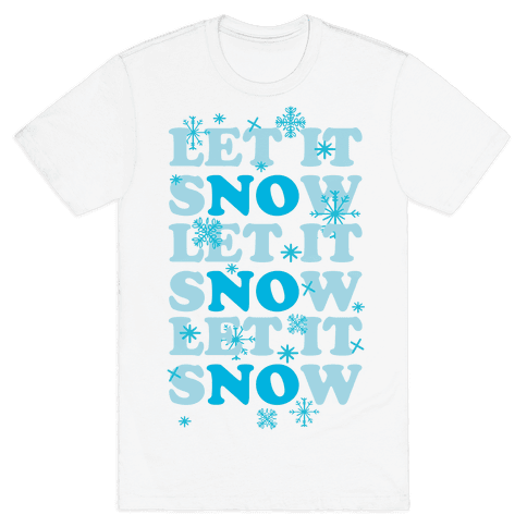 Let It sNOw Mens T-Shirt