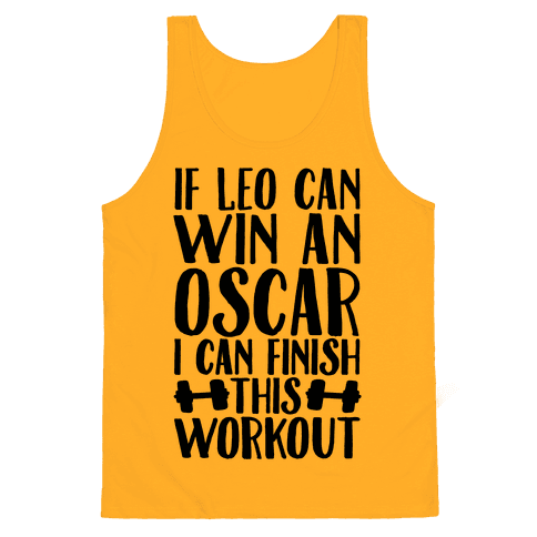 If Leo Can Win An Oscar I Can Finish This Workout Tank Top