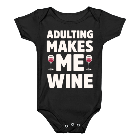 Adulting Makes Me Wine Baby Onesy