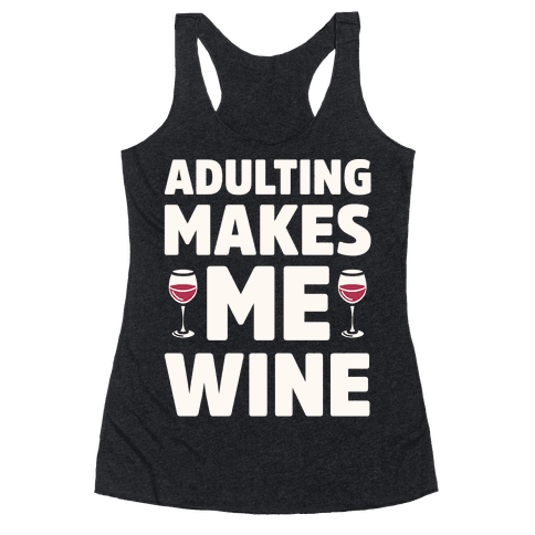 Adulting Makes Me Wine Racerback Tank Top
