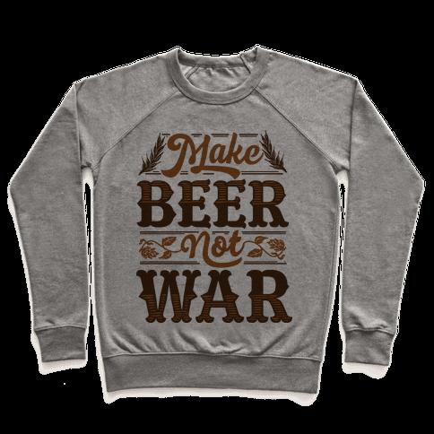 Make Beer Not War Pullover