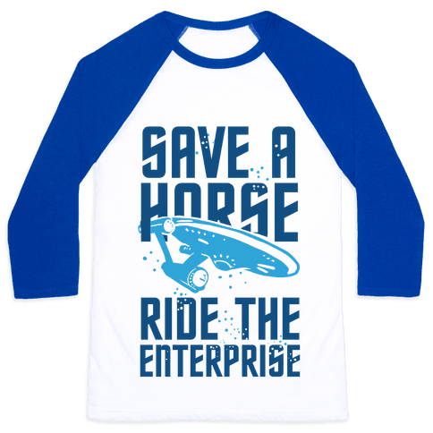 Save A Horse Ride The Enterprise Baseball Tee