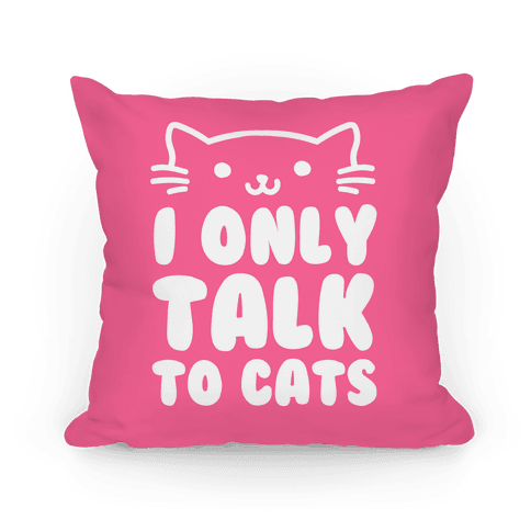 I Only Talk To Cats Pillow
