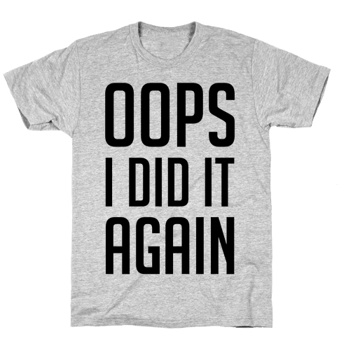 Oops I Did It Again Mens T-Shirt