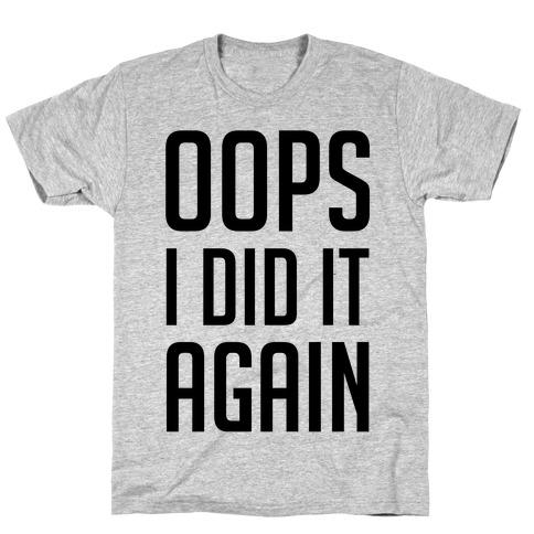 Oops I Did It Again T-Shirt