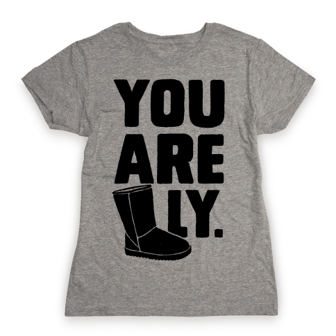 You are UGGly Womens T-Shirt