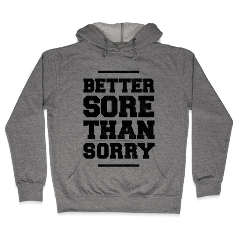 Better Sore Than Sorry Hooded Sweatshirt