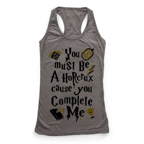 You Must Be A Horcrux Cause You Complete Me Racerback Tank Top