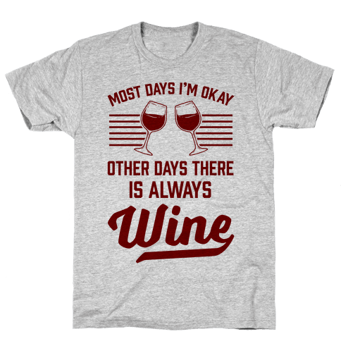 Most Days I'm Okay Other Days There Is Always Wine Mens T-Shirt