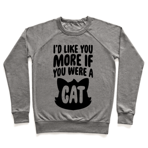 I'd Like You More If You Were A Cat Pullover