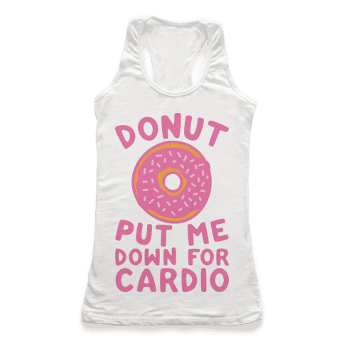 Donut Put Me Down For Cardio Racerback Tank Top