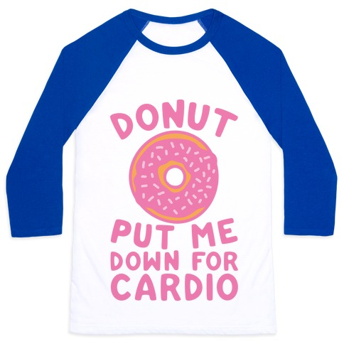 Donut Put Me Down For Cardio Baseball Tee