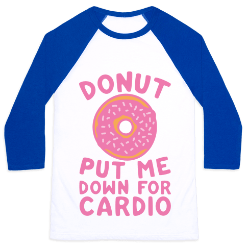 Donut Put Me Down For Cardio Baseball Tee