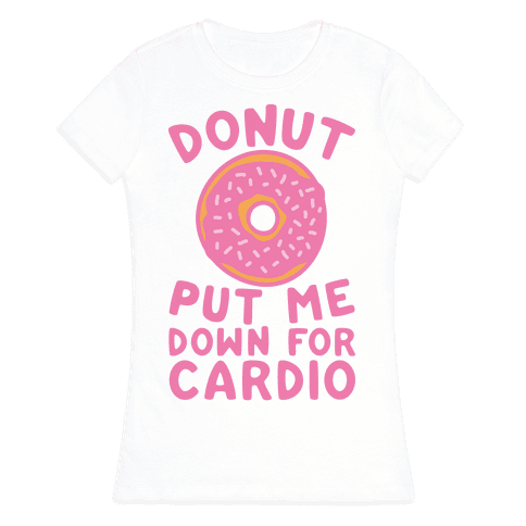 Donut Put Me Down For Cardio Womens T-Shirt