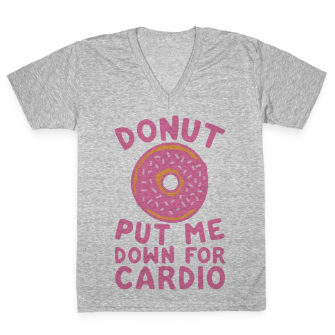 Donut Put Me Down For Cardio V-Neck Tee Shirt