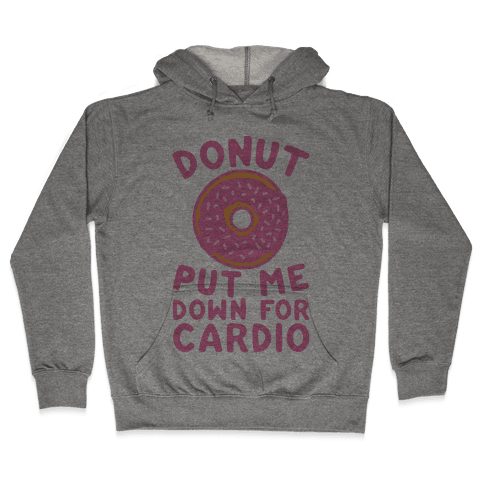 Donut Put Me Down For Cardio Hooded Sweatshirt