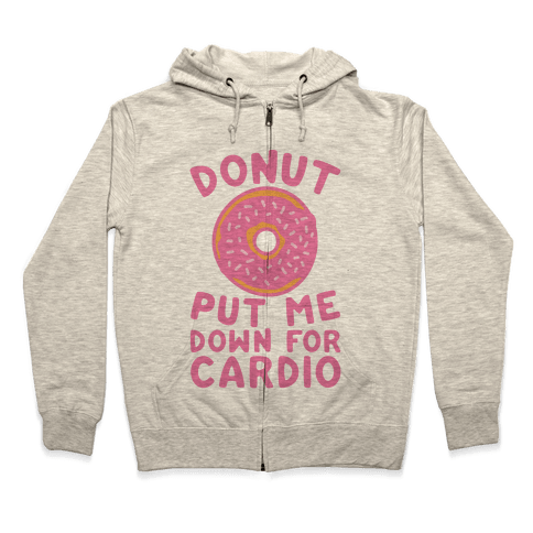 Donut Put Me Down For Cardio Zip Hoodie