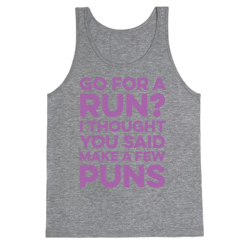 Go For A Run? I Thought You Said Make A Few Puns Tank Top