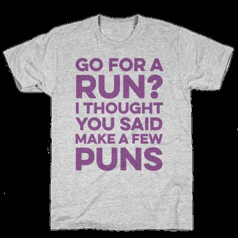 Go For A Run? I Thought You Said Make A Few Puns Mens T-Shirt