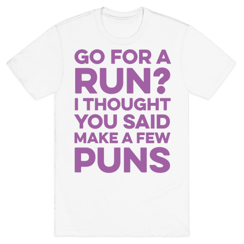 Go For A Run? I Thought You Said Make A Few Puns Mens T-Shirt