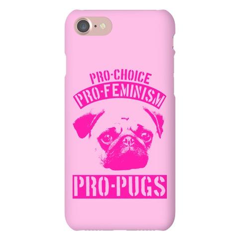 Pro-Choice Pro-Feminism Pro-Pugs Phone Case