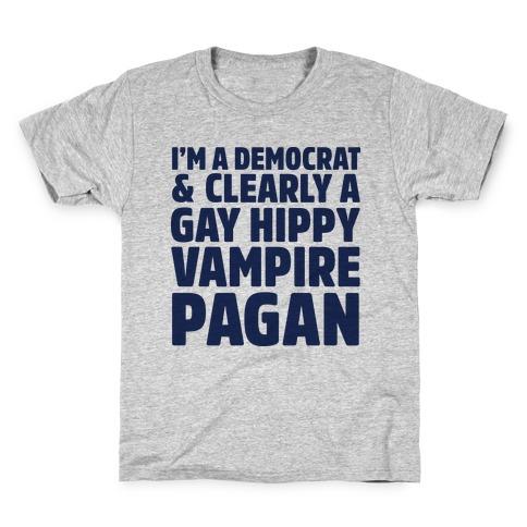 I'm a Democrat & Clearly a Gay Hippy Vampire Pagan Kids T-Shirt