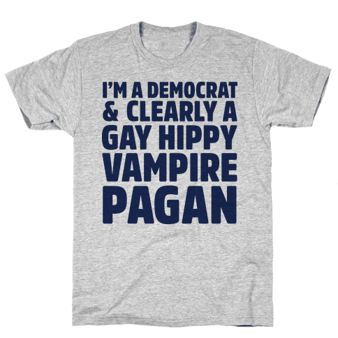 I'm a Democrat & Clearly a Gay Hippy Vampire Pagan Mens T-Shirt