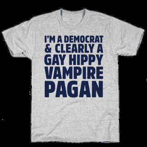 I'm a Democrat & Clearly a Gay Hippy Vampire Pagan Mens T-Shirt