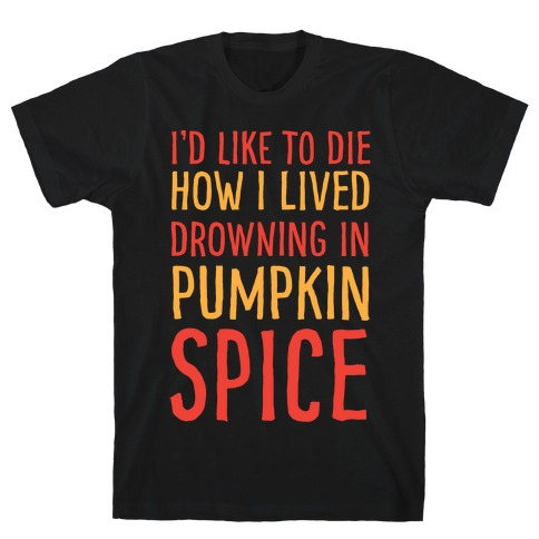 I'd Like To Die How I Lived Drowning In Pumpkin Spice T-Shirt