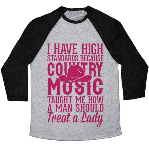 I Have High Standards Because Country Music Baseball Tee