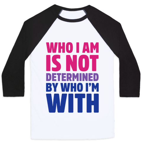 Who I Am Is Not Determined By Who I'm With (Bisexual) Baseball Tee