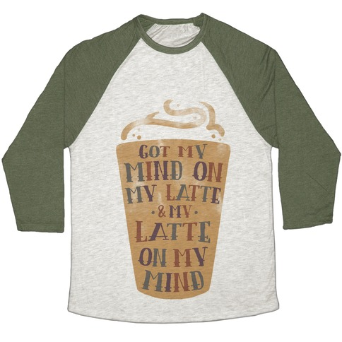 Got My Mind On My Latte And My Latte On My Mind Baseball Tee