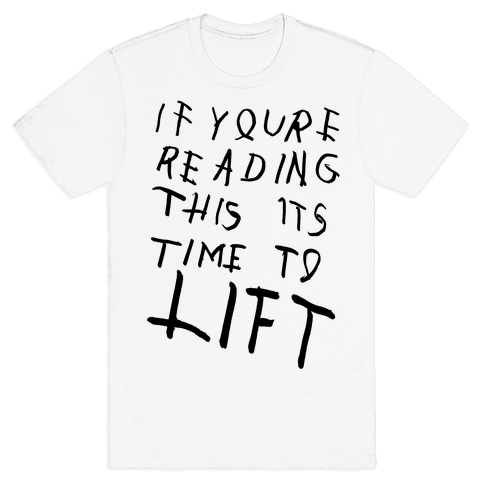 If You're Reading This It's Time To Lift Mens T-Shirt