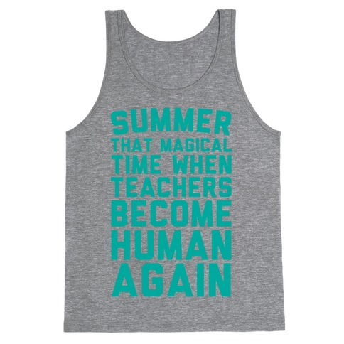 Summer That Magical Time When Teachers Become Human Again Tank Top