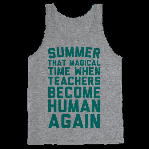 Summer That Magical Time When Teachers Become Human Again Tank Top