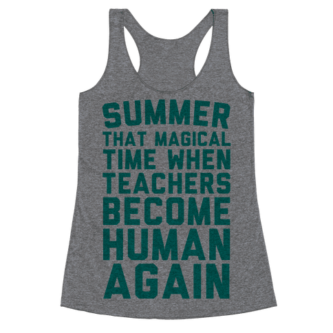 Summer That Magical Time When Teachers Become Human Again Racerback Tank Top