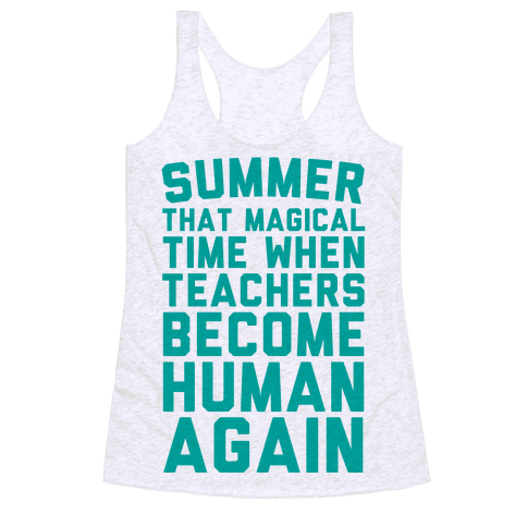 Summer That Magical Time When Teachers Become Human Again Racerback Tank Top