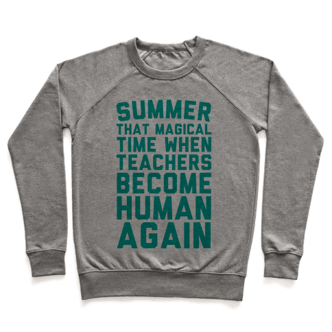 Summer That Magical Time When Teachers Become Human Again Pullover