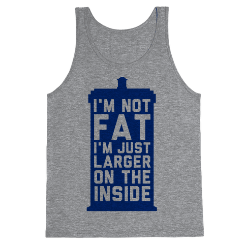 I'm Not Fat I'm Just Larger On The Inside Tank Top